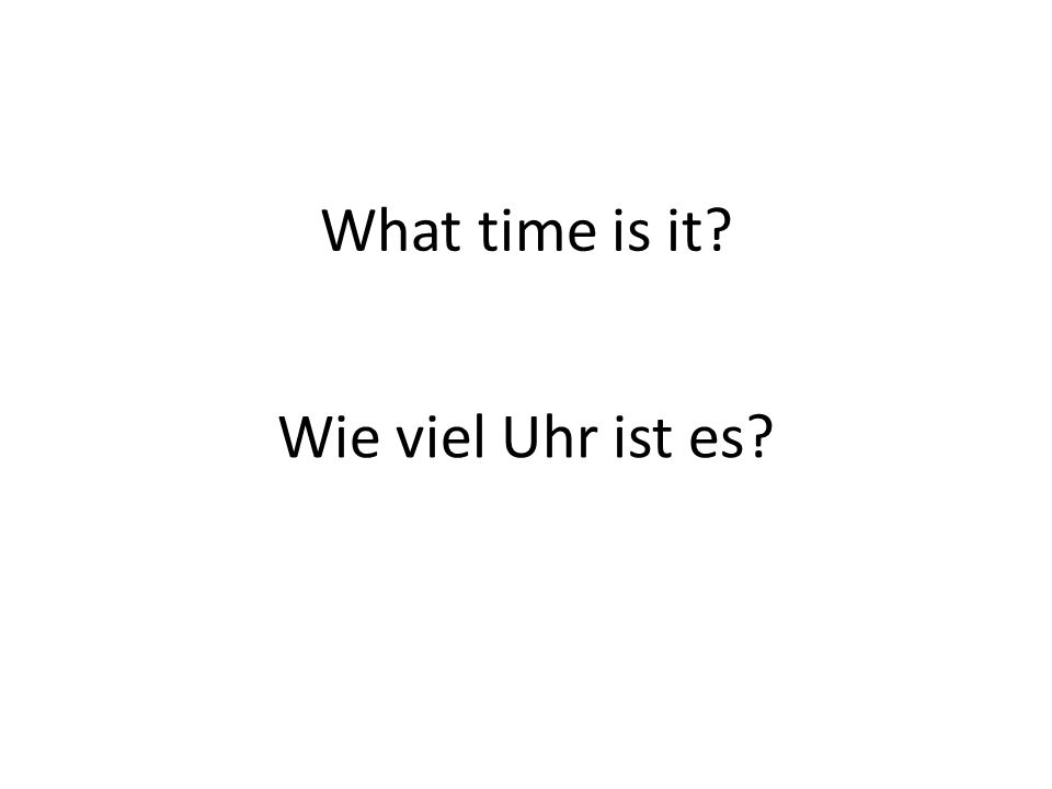 What time is it Wie viel Uhr ist es