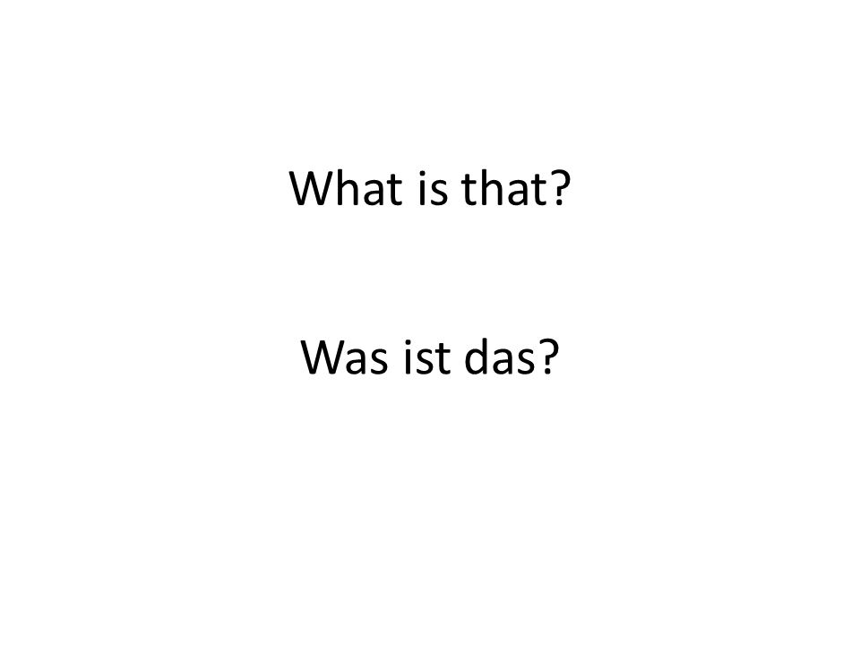 What is that Was ist das