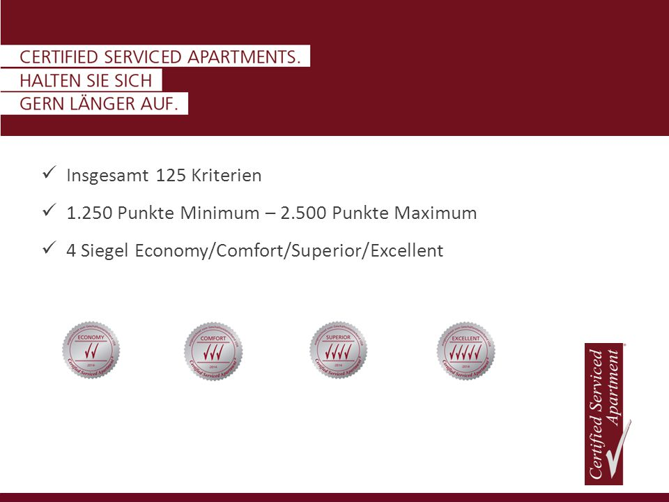Insgesamt 125 Kriterien 1.250 Punkte Minimum – 2.500 Punkte Maximum 4 Siegel Economy/Comfort/Superior/Excellent