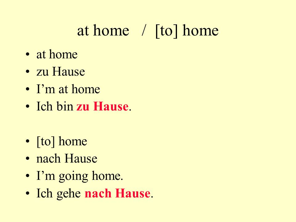 at home / [to] home at home zu Hause I'm at home Ich bin zu Hause.
