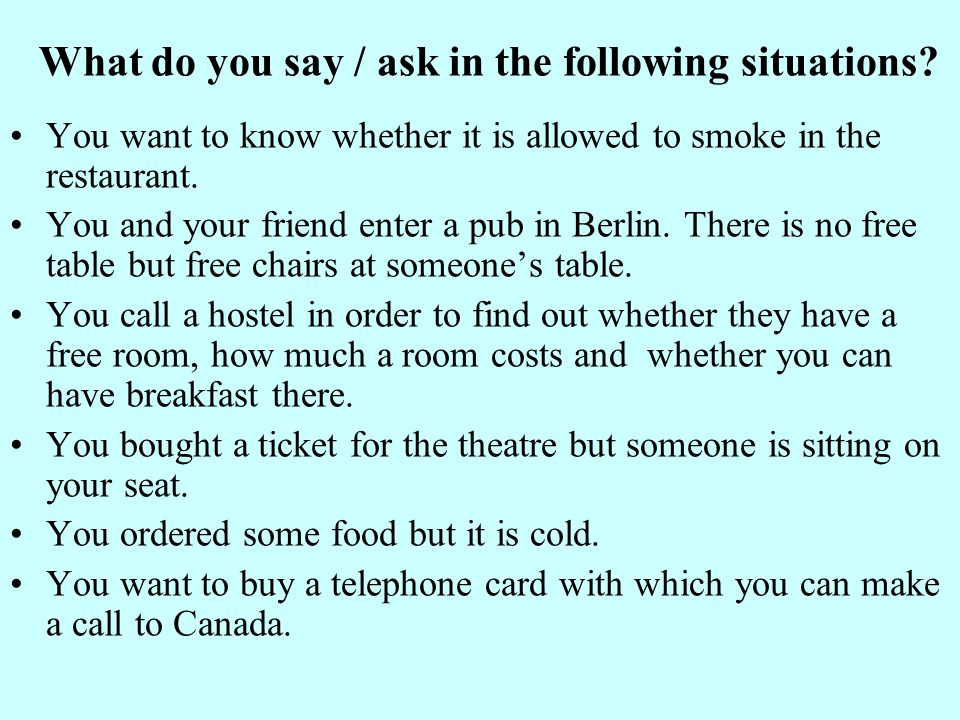 What do you say / ask in the following situations.