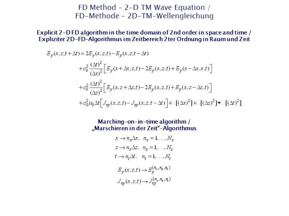 "FD Method – 2-D TM Wave Equation / FD-Methode – 2D-TM-Wellengleichung Explicit 2-D FD algorithm in the time domain of 2nd order in space and time / Expliziter 2D-FD-Algorithmus im Zeitbereich 2ter Ordnung in Raum und Zeit Marching-on-in-time algorithm / ""Marschieren in der Zeit -Algorithmus"