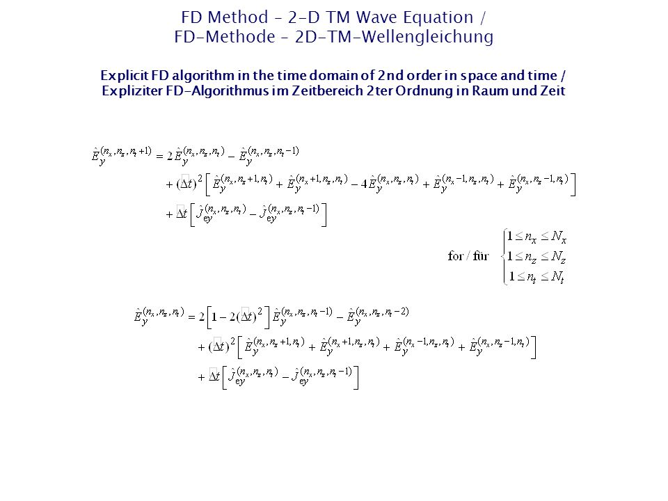 FD Method – 2-D TM Wave Equation / FD-Methode – 2D-TM-Wellengleichung Explicit FD algorithm in the time domain of 2nd order in space and time / Expliziter FD-Algorithmus im Zeitbereich 2ter Ordnung in Raum und Zeit