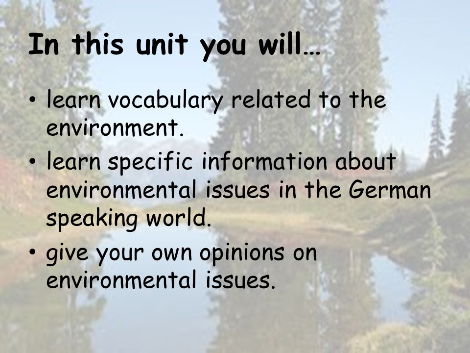 In this unit you will… learn vocabulary related to the environment.