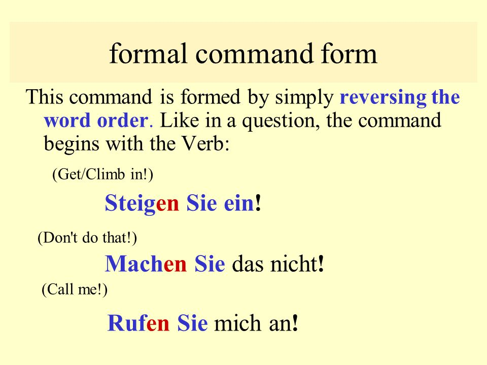 COMMANDS imperative There are three command forms: formal familiar singular familiar plural