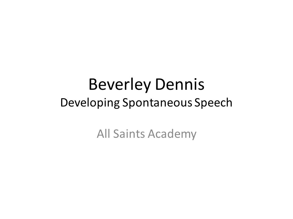 Beverley Dennis Developing Spontaneous Speech All Saints Academy