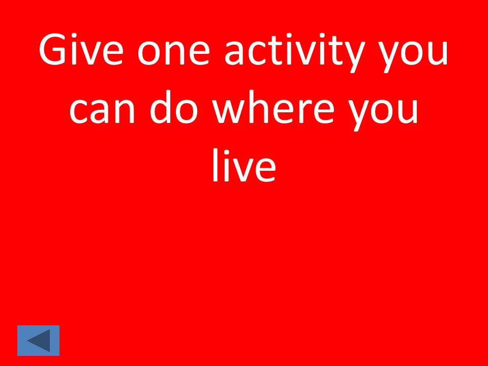 Give one activity you can do where you live