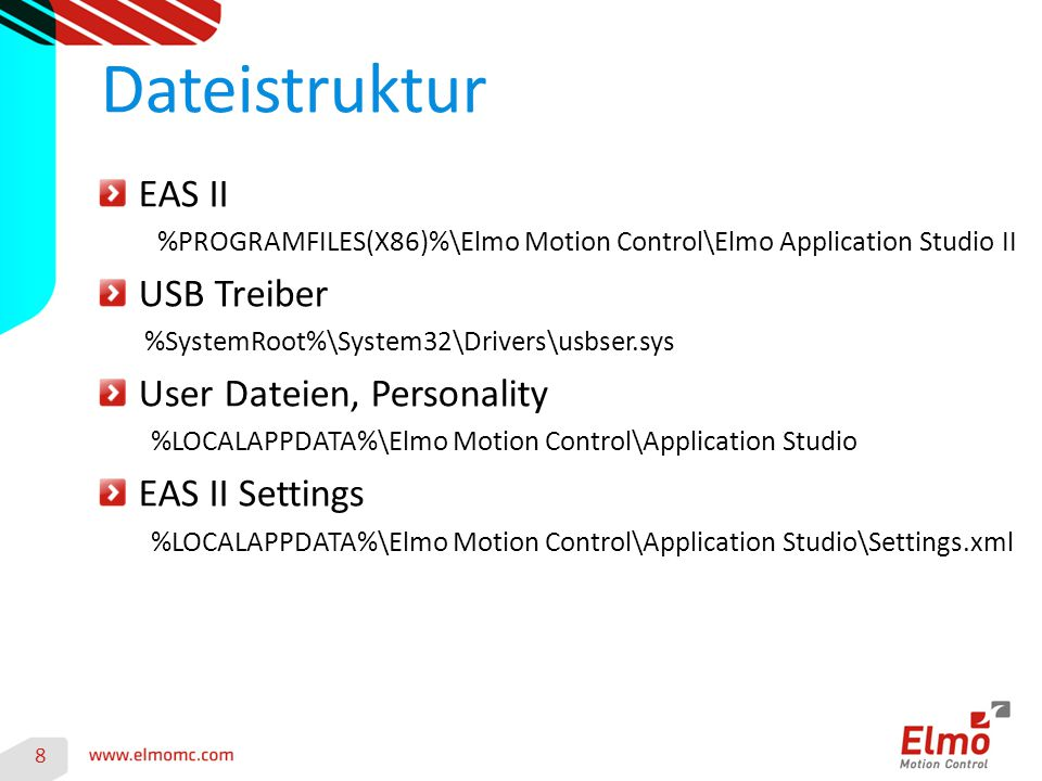 EAS II %PROGRAMFILES(X86)%\Elmo Motion Control\Elmo Application Studio II USB Treiber %SystemRoot%\System32\Drivers\usbser.sys User Dateien, Personality %LOCALAPPDATA%\Elmo Motion Control\Application Studio EAS II Settings %LOCALAPPDATA%\Elmo Motion Control\Application Studio\Settings.xml Dateistruktur 8