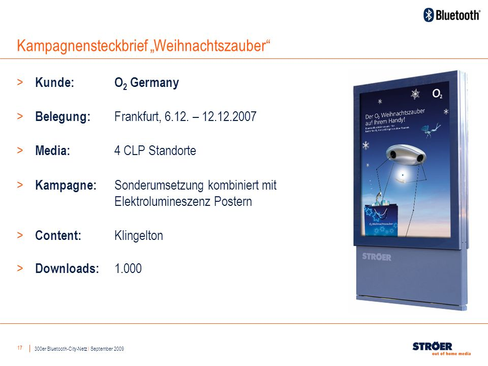 17 Kampagnensteckbrief Weihnachtszauber 300er Bluetooth-City-Netz I September 2009 > Kunde: O 2 Germany > Belegung: Frankfurt, 6.12.