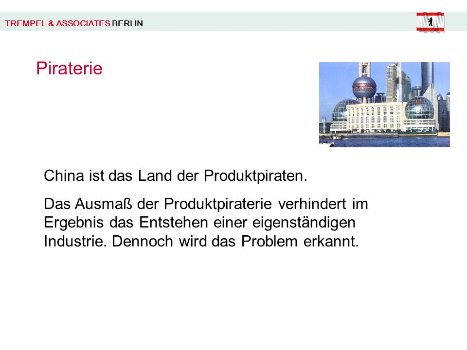 TREMPEL & ASSOCIATES BERLIN Piraterie China ist das Land der Produktpiraten.