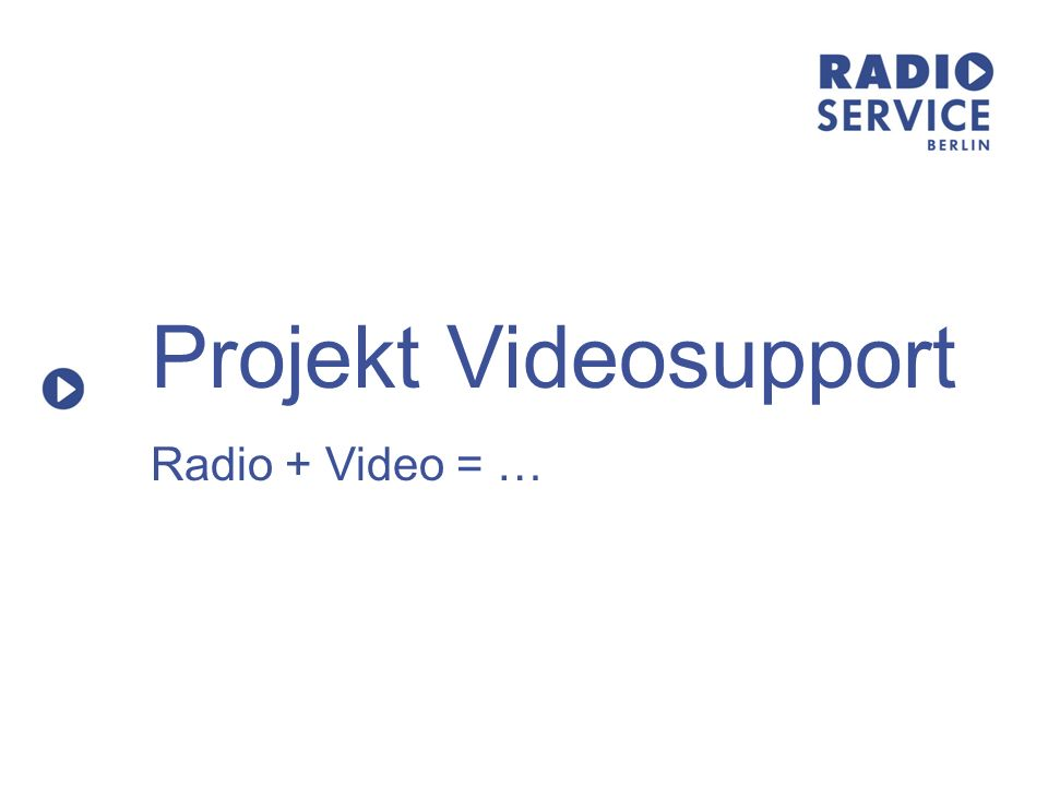 Projekt Videosupport Radio + Video = …