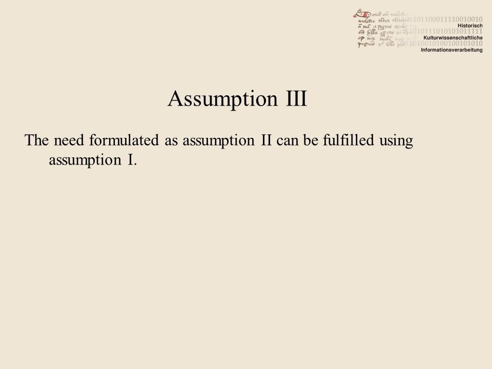 The need formulated as assumption II can be fulfilled using assumption I. Assumption III