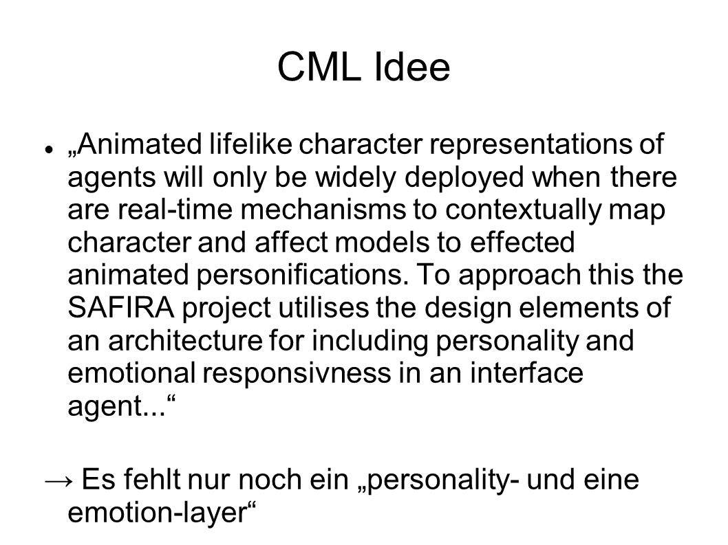 CML Idee Animated lifelike character representations of agents will only be widely deployed when there are real-time mechanisms to contextually map character and affect models to effected animated personifications.