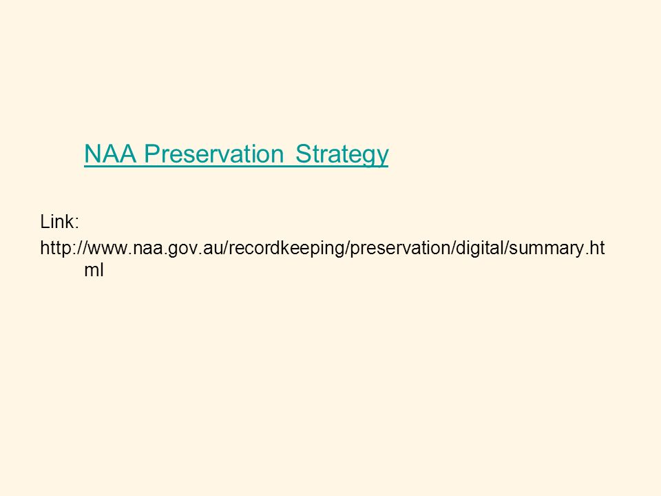 NAA Preservation Strategy Link: http://www.naa.gov.au/recordkeeping/preservation/digital/summary.ht ml