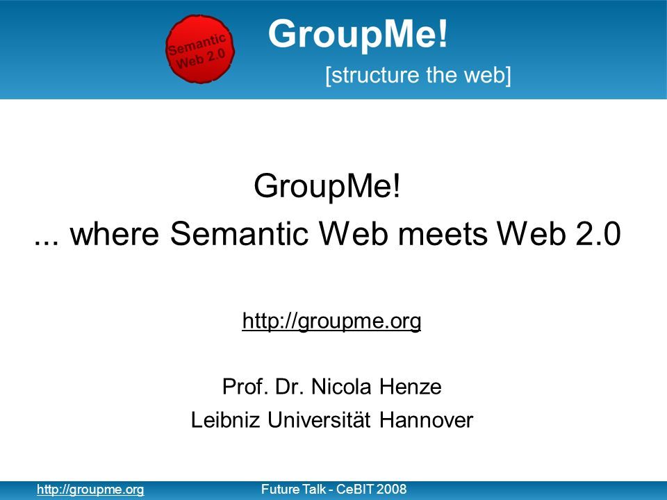 1   Talk - CeBIT 2008 GroupMe!...