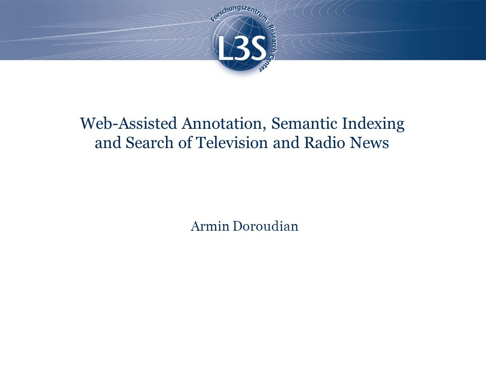 Web-Assisted Annotation, Semantic Indexing and Search of Television and Radio News Armin Doroudian