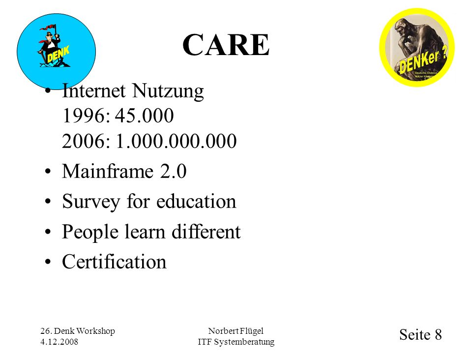 Seite 8 Norbert Flügel ITF Systemberatung Internet Nutzung 1996: 45.000 2006: 1.000.000.000 Mainframe 2.0 Survey for education People learn different Certification 26.