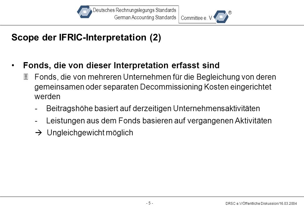 - 5 - DRSC e.V/Öffentliche Diskussion/ Deutsches Rechnungslegungs Standards German Accounting Standards Committee e.