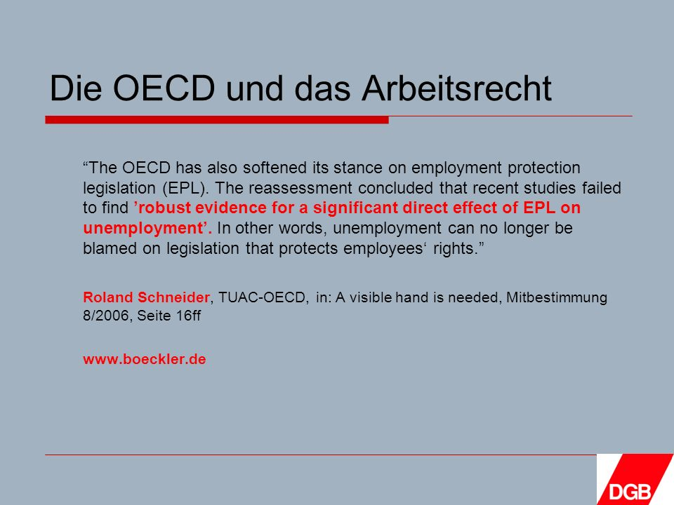 Die OECD und das Arbeitsrecht The OECD has also softened its stance on employment protection legislation (EPL).