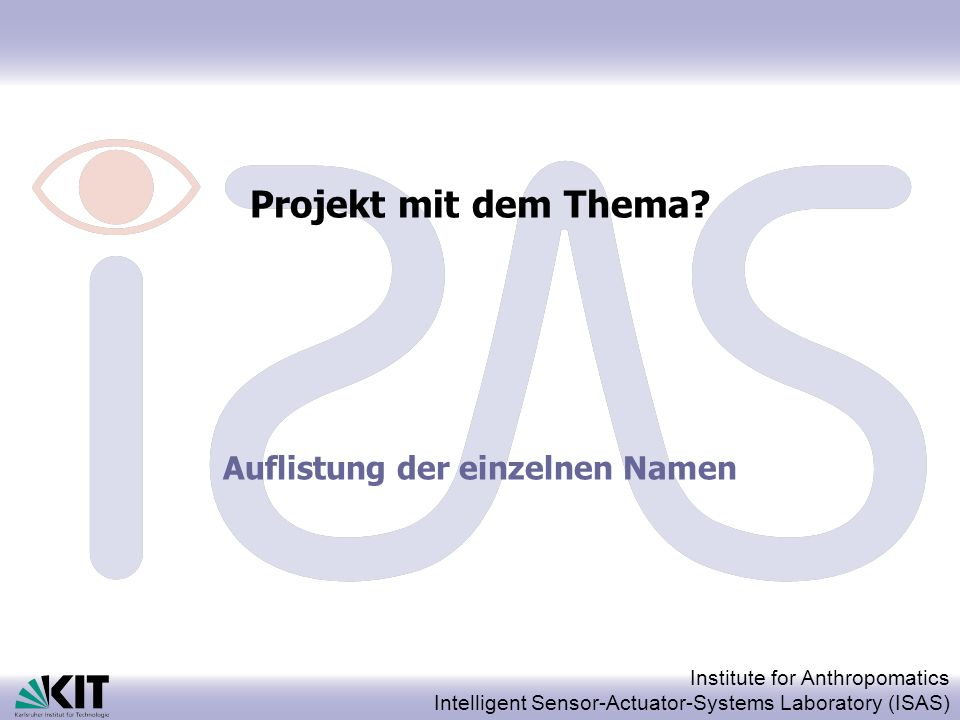 Institute for Anthropomatics Intelligent Sensor-Actuator-Systems Laboratory (ISAS) Projekt mit dem Thema.