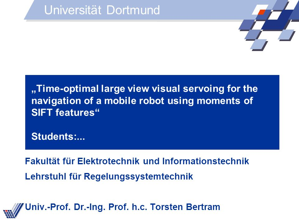 Time-optimal large view visual servoing for the navigation of a mobile robot using moments of SIFT features Students:...