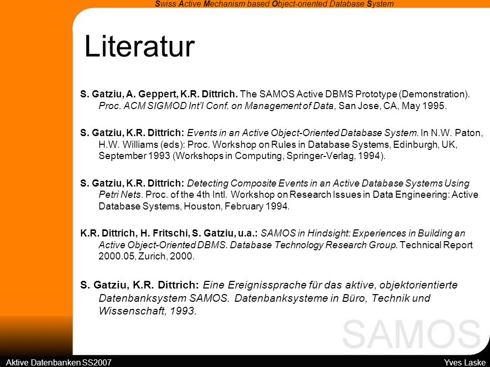 Literatur Swiss Active Mechanism based Object-oriented Database System Aktive Datenbanken SS2007 Yves Laske S.
