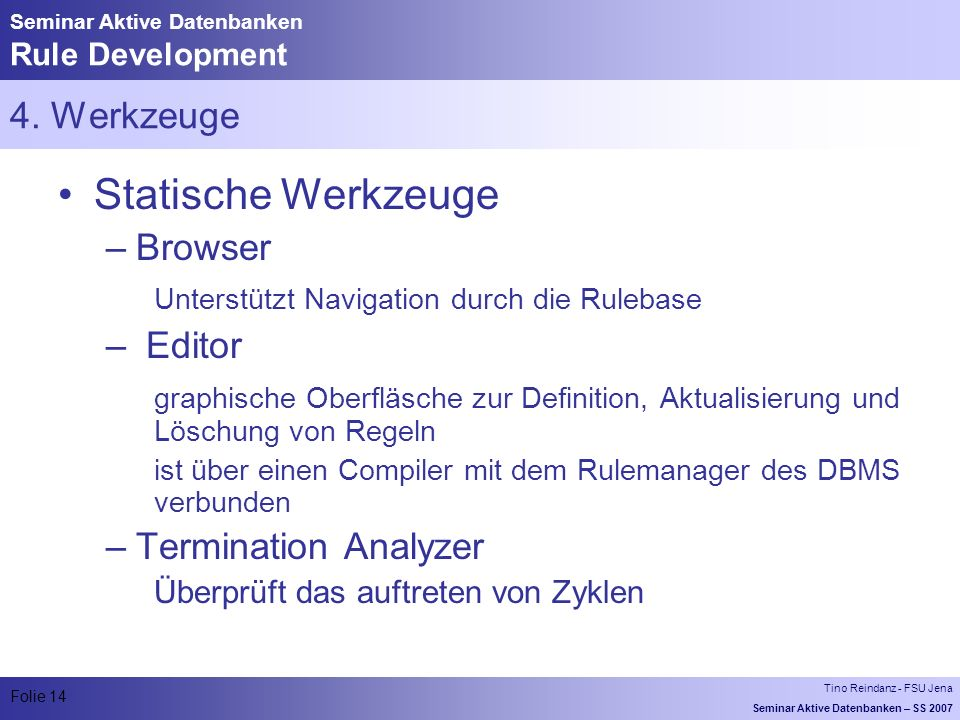 Tino Reindanz - FSU Jena Seminar Aktive Datenbanken – SS 2007 Folie 14 Seminar Aktive Datenbanken Rule Development 4.
