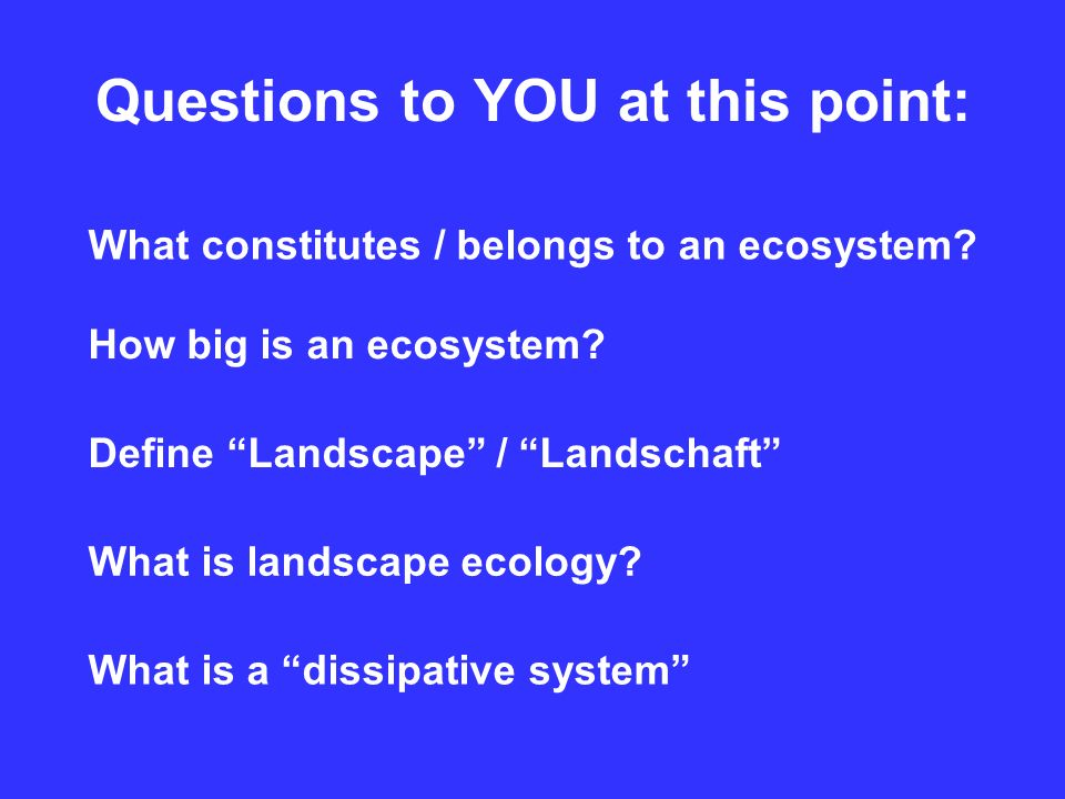 Questions to YOU at this point: What constitutes / belongs to an ecosystem.