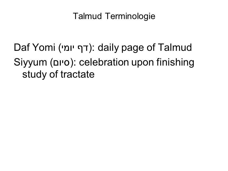 Talmud Terminologie Daf Yomi (דף יומי): daily page of Talmud Siyyum (סיום): celebration upon finishing study of tractate