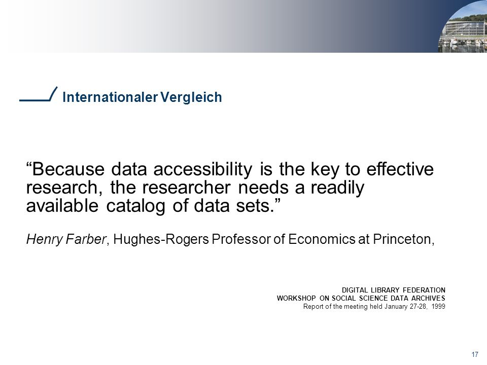 17 Internationaler Vergleich Because data accessibility is the key to effective research, the researcher needs a readily available catalog of data sets.