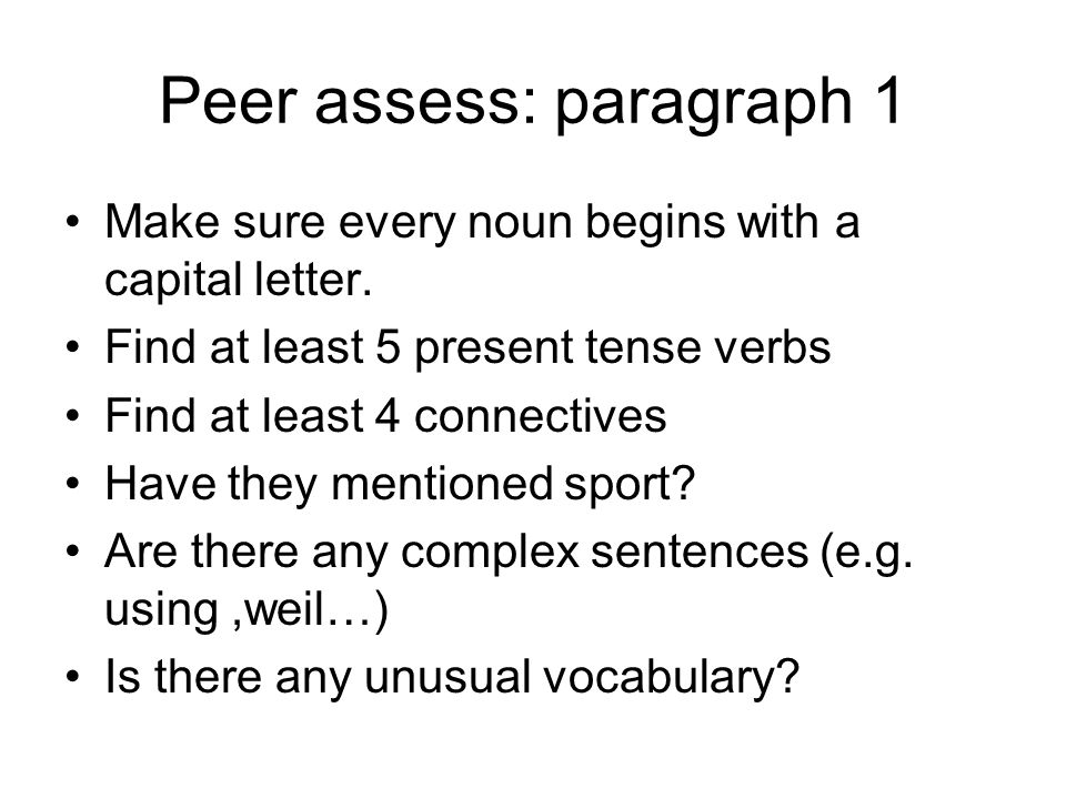 Peer assess: paragraph 1 Make sure every noun begins with a capital letter.