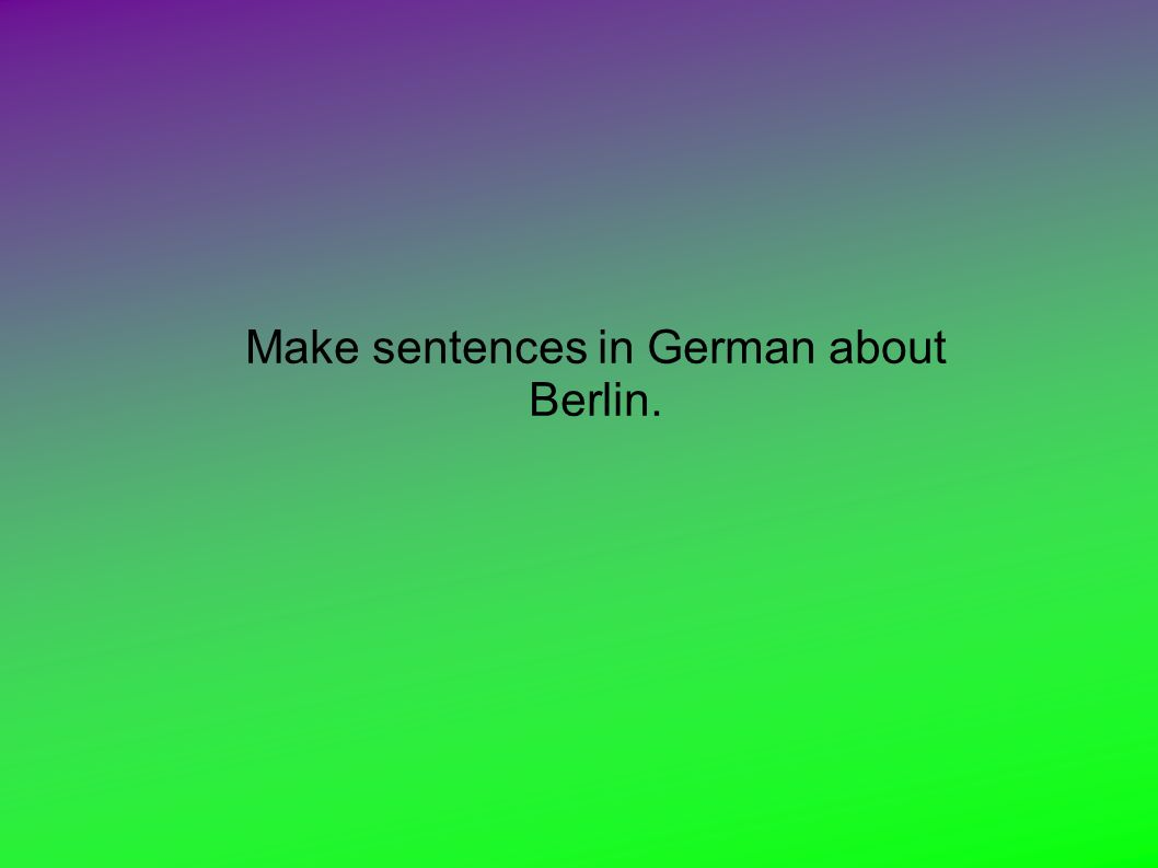 Make sentences in German about Berlin.
