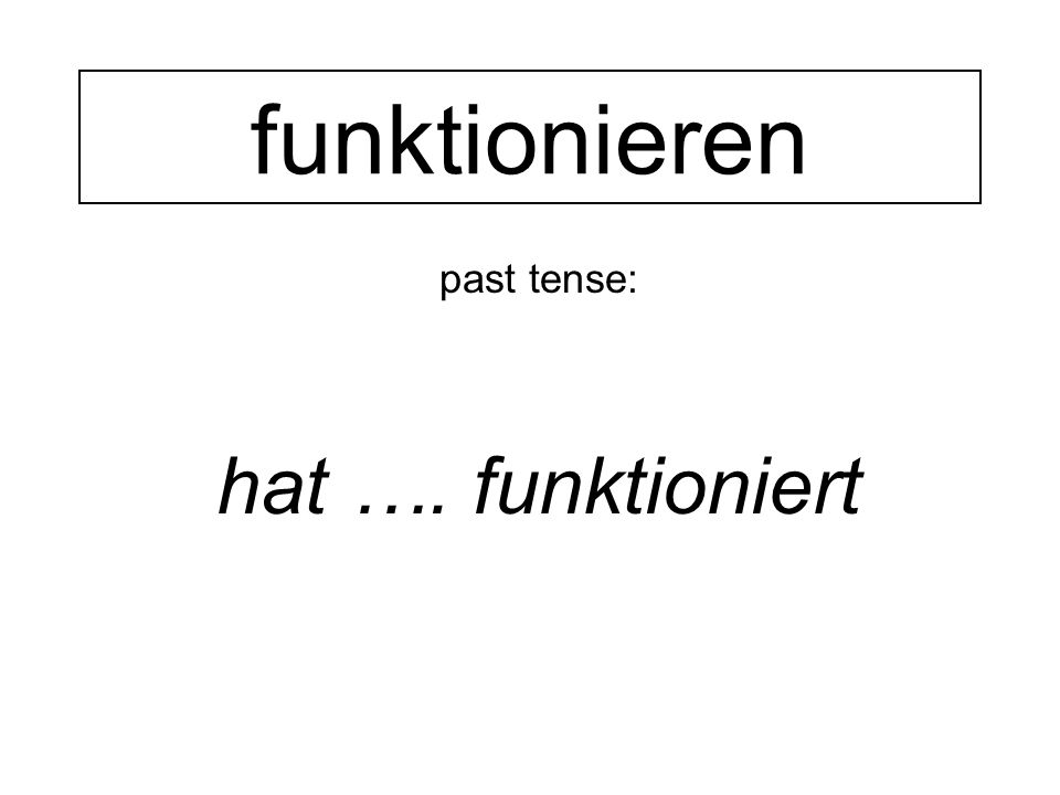 past tense: hat …. funktioniert funktionieren