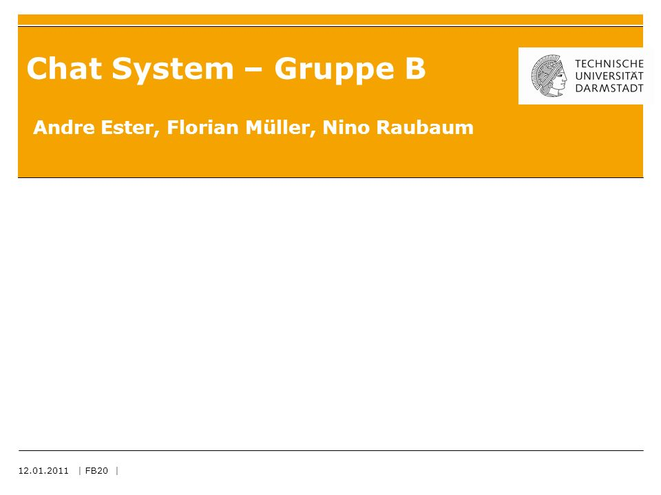 | FB20 | Chat System – Gruppe B Andre Ester, Florian Müller, Nino Raubaum
