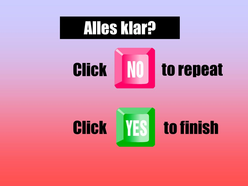 Click Alles klar to finish to repeat