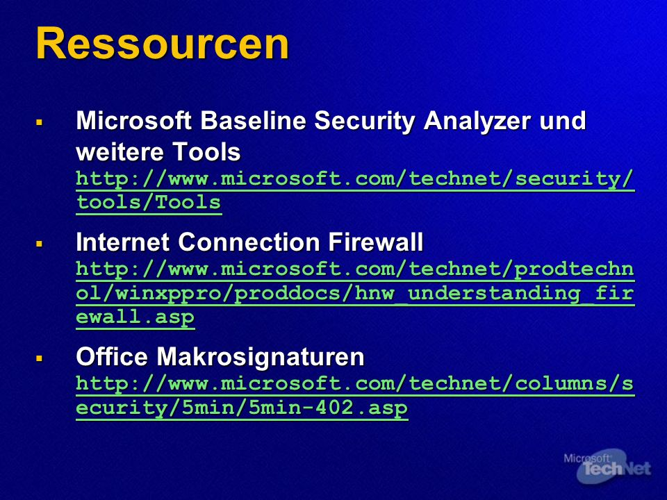 Ressourcen Microsoft Baseline Security Analyzer und weitere Tools   tools/Tools Microsoft Baseline Security Analyzer und weitere Tools   tools/Tools   tools/Tools   tools/Tools Internet Connection Firewall   ol/winxppro/proddocs/hnw_understanding_fir ewall.asp Internet Connection Firewall   ol/winxppro/proddocs/hnw_understanding_fir ewall.asp   ol/winxppro/proddocs/hnw_understanding_fir ewall.asp   ol/winxppro/proddocs/hnw_understanding_fir ewall.asp Office Makrosignaturen   ecurity/5min/5min-402.asp Office Makrosignaturen   ecurity/5min/5min-402.asp   ecurity/5min/5min-402.asp   ecurity/5min/5min-402.asp