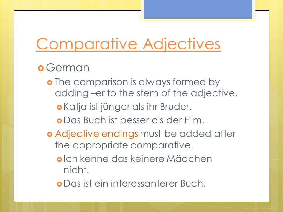 Comparative Adjectives German The comparison is always formed by adding –er to the stem of the adjective.