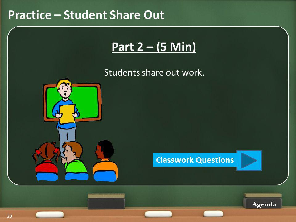 Practice – Student Share Out 23 Part 2 – (5 Min) Students share out work.