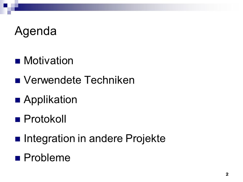 2 Agenda Motivation Verwendete Techniken Applikation Protokoll Integration in andere Projekte Probleme