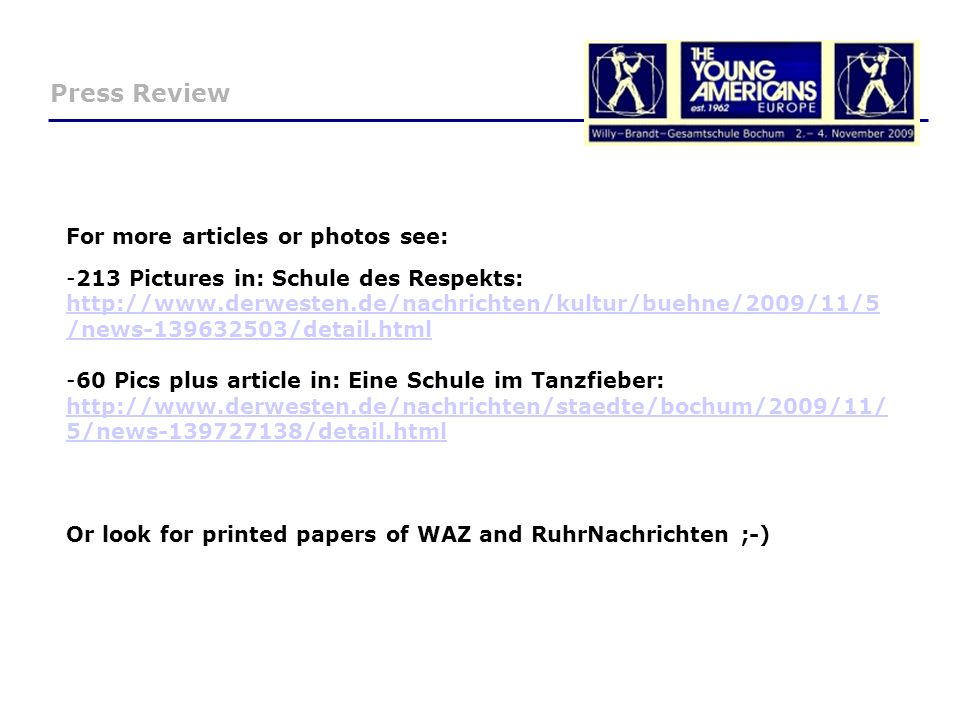 Press Review For more articles or photos see: -213 Pictures in: Schule des Respekts:   /news /detail.html   /news /detail.html -60 Pics plus article in: Eine Schule im Tanzfieber:   5/news /detail.html   5/news /detail.html Or look for printed papers of WAZ and RuhrNachrichten ;-)