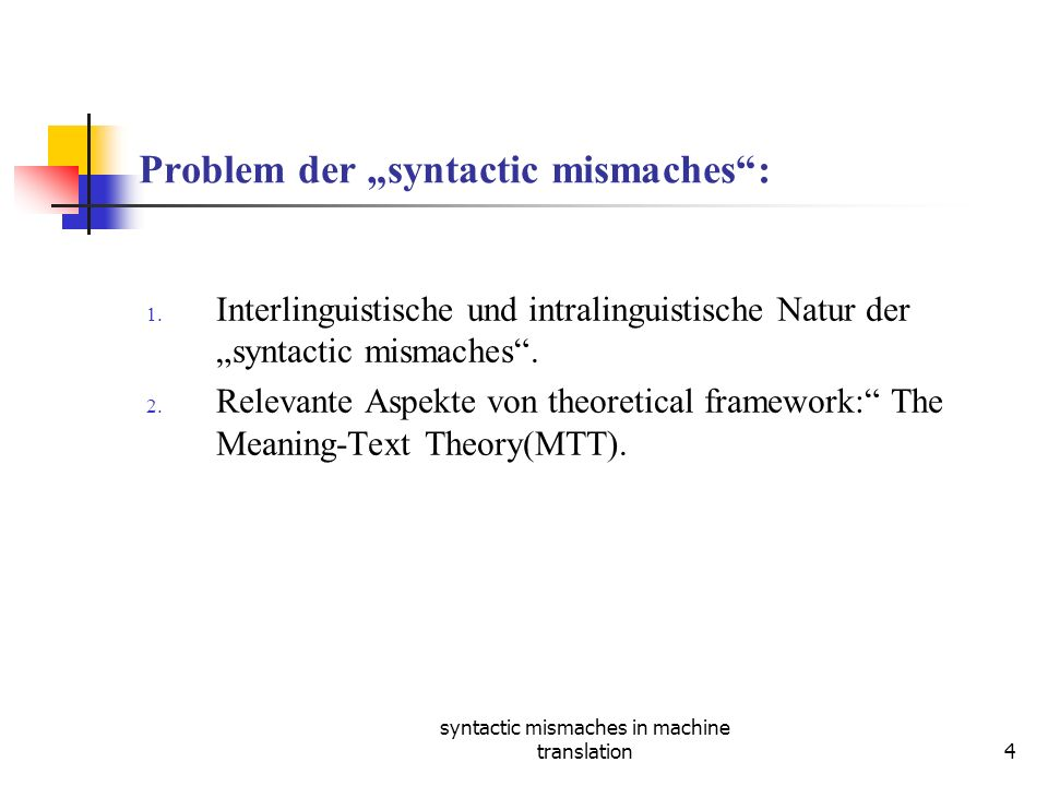 syntactic mismaches in machine translation4 Problem der syntactic mismaches: 1.