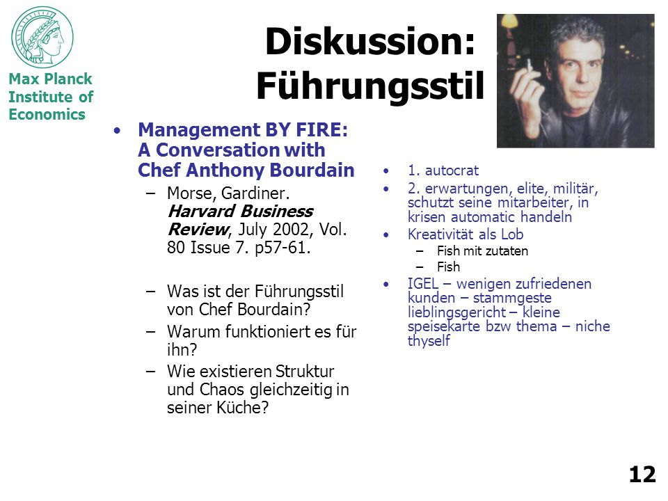 Max Planck Institute of Economics 12 Diskussion: Führungsstil Management BY FIRE: A Conversation with Chef Anthony Bourdain –Morse, Gardiner.