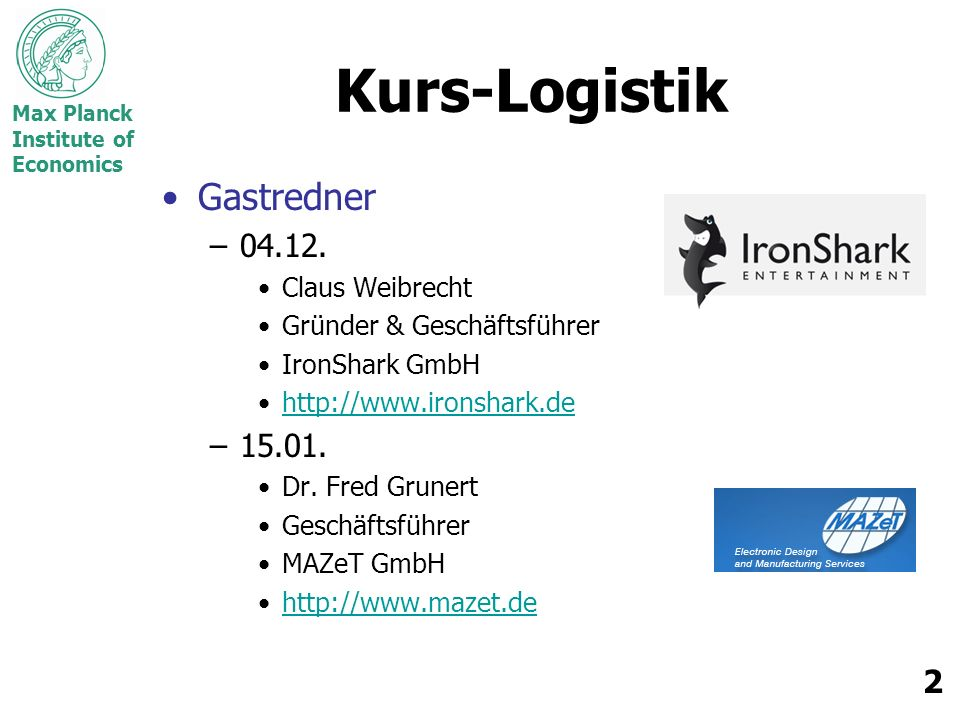 Max Planck Institute of Economics 2 Kurs-Logistik Gastredner –04.12.