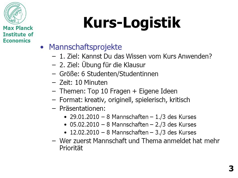 Max Planck Institute of Economics 3 Kurs-Logistik Mannschaftsprojekte –1.