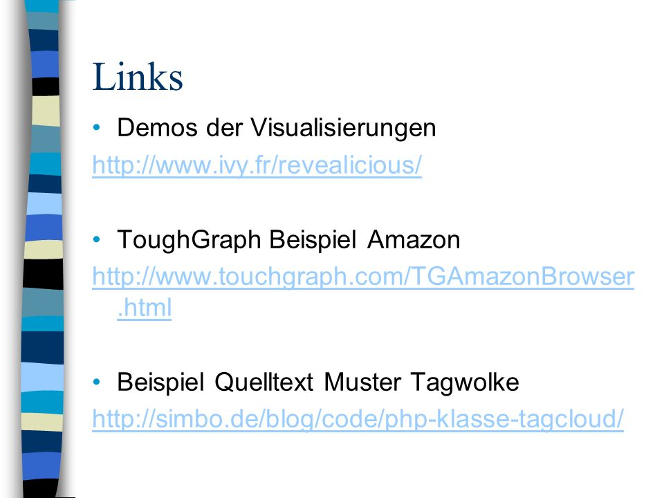 Links Demos der Visualisierungen   ToughGraph Beispiel Amazon   Beispiel Quelltext Muster Tagwolke