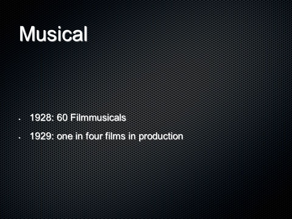 Musical 1928: 60 Filmmusicals 1928: 60 Filmmusicals 1929: one in four films in production 1929: one in four films in production