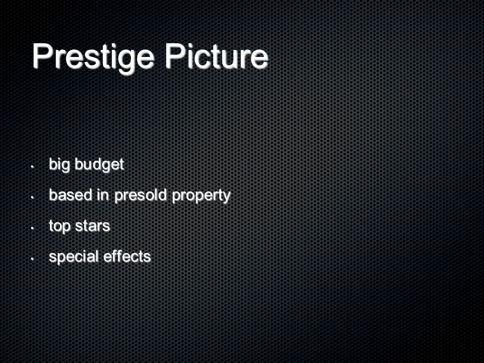 Prestige Picture big budget big budget based in presold property based in presold property top stars top stars special effects special effects