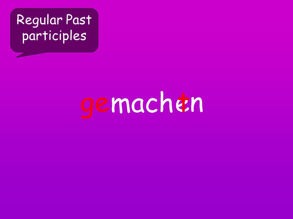Regular Past participles wohn en =infinitive =verb stem ge t