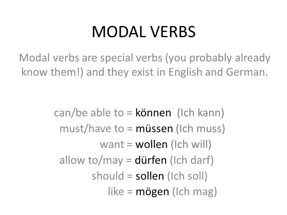 MODAL VERBS Modal verbs are special verbs (you probably already know them!) and they exist in English and German.