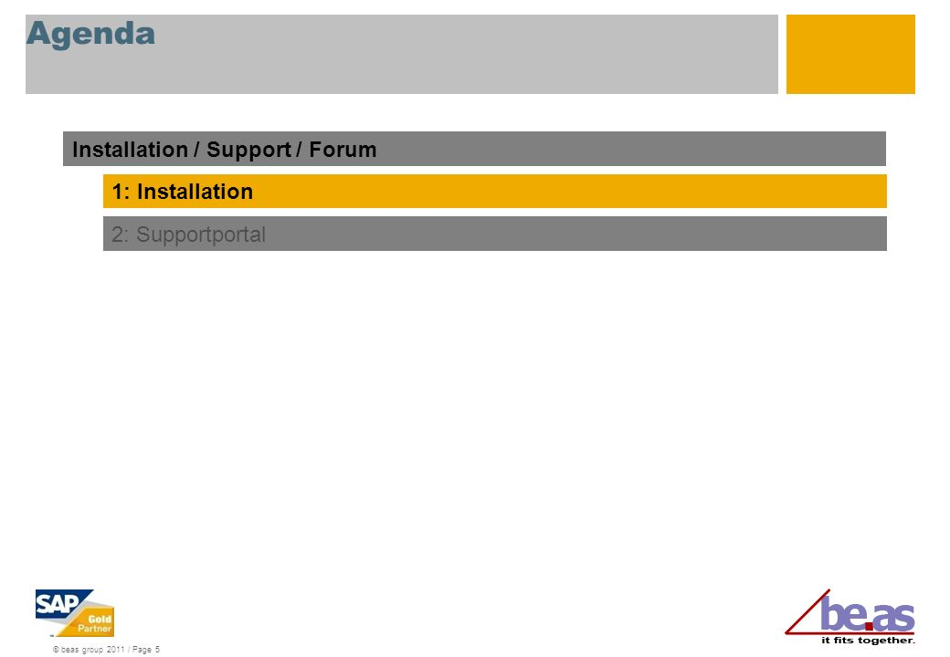 © beas group 2011 / Page 5 Agenda Installation / Support / Forum 1: Installation 2: Supportportal